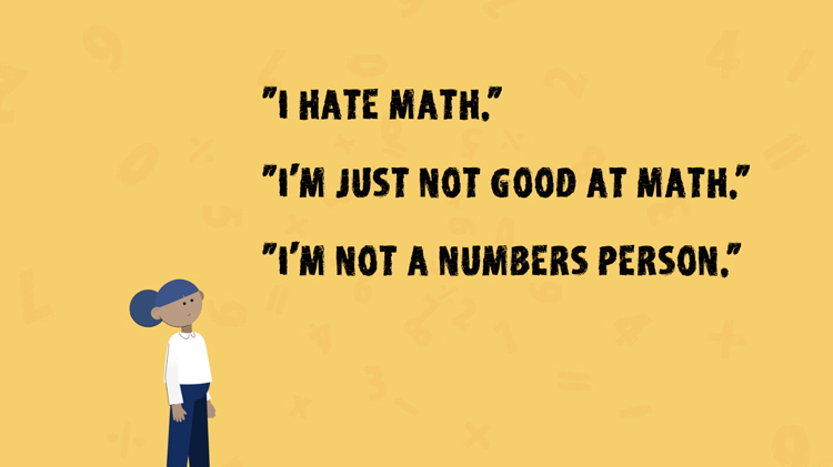 "illustration of a woman standing next to the phrases, ""I hate math."", ""I'm just not good at math."", and ""I'm not a numbers person."""