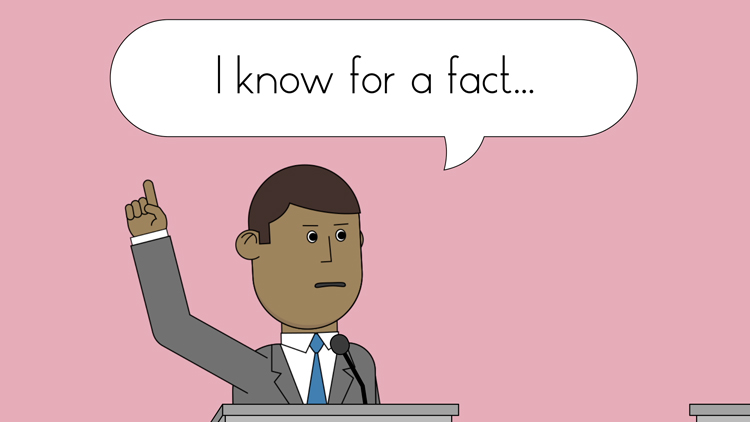 "illustration of a politician saying, ""I know for a fact..."""