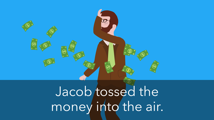 """A man throws cash into the air, with a caption that reads """"Jacob tossed the money into the air""""."""