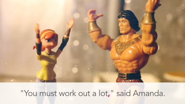 """You must work out a lot,"" said Amanda."