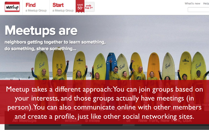 Meetup lets you join groups based on your interests and meet in person